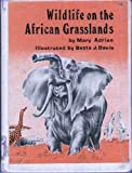 Wildlife on the African Grasslands, Mary Adrian, 0671329995