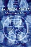 The Japanese Mafia: Yakuza, Law, and the State