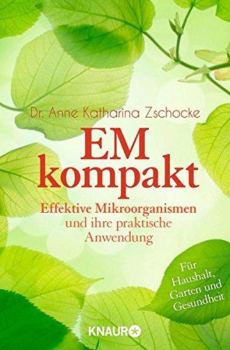 EM kompakt: Effektive Mikroorganismen und ihre praktische Anwendung