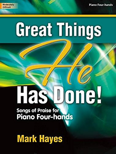 Great Things He Has Done!: Songs of Praise for Piano Four-Hands