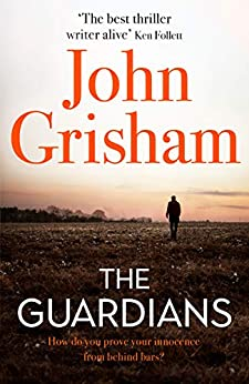 The Guardians: The explosive new thriller from international bestseller John Grisham by [Grisham, John]