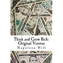 Think and Grow Rich: Original Version: The Classic 1937 Edition on How to Make Money Carefully, and Get Rich Slowly But Surely by Napoleon Hill (2014-02-12)