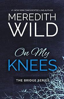 On My Knees (Bridge Series) by [Wild, Meredith]