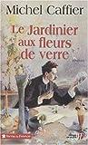 """Afficher """"Le jardinier aux fleurs de verre"""""""
