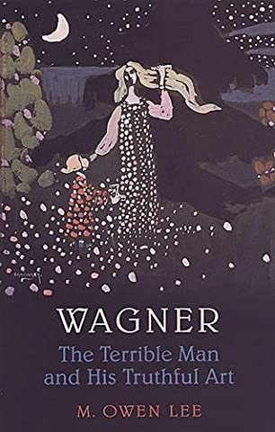 Wagner: The Terrible Man and His Truthful Art (Wagner Composer)