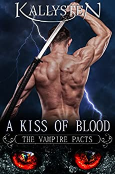 A Kiss of Blood (The Vampire Pacts) by [Kallysten]