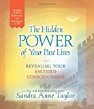The Hidden Power of Your Past Lives, Sandra Anne Taylor, 1401945422
