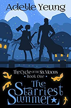 The Starriest Summer: The Cycle of the Six Moons, Book One by [Yeung, Adelle]