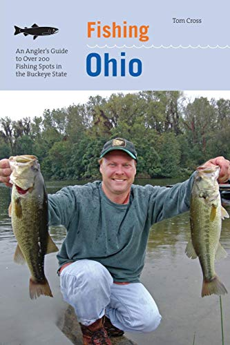 Fishing Ohio: An Angler's Guide To Over 200 Fishing Spots In The Buckeye State (Best Fishing Spots In Ohio)