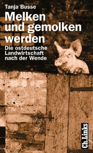 Melken und gemolken werden. Die ostdeutsche Landwirtschaft nach der Wende