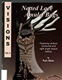 img - for Netted lace amulet bags: Featuring vertical, horizontal and right angle weave netting (Visions: vol 2) book / textbook / text book