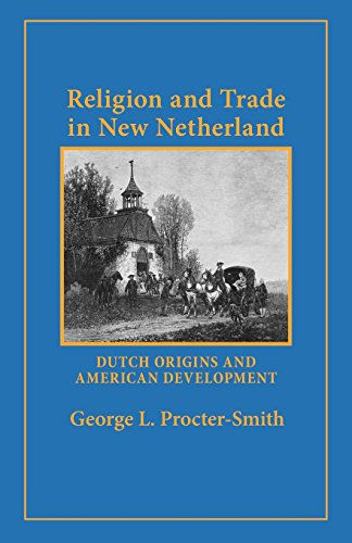Religion and Trade in New Netherland: Dutch Origins and American Development