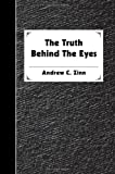 The Truth Behind the Eyes, Andrew Zinn, 0595371035
