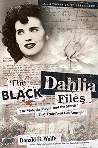 Book: The Black Dahlia Files - The Mob, the Mogul, and the Murder That Transfixed Los Angeles by Donald H. Wolfe