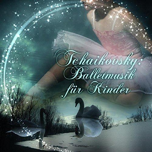 Tchaikovsky: Ballettmusik fr Kinder - Music fr Ballett, Ersten Ballettunterricht, Klassischer Musik bis Kindertanz, Kleine Ballett-Klasse, Lernen Ballett mit die Besten Lieder Tchaikovsky
