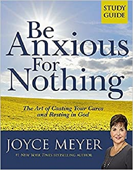 Be Anxious for Nothing: Study Guide: Joyce Meyer: 9780446691055