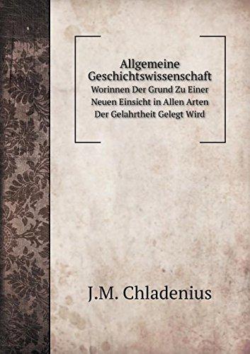 Download Allgemeine Geschichtswissenschaft Worinnen Der Grund Zu Einer Neuen Einsicht in Allen Arten Der Gelahrtheit Gelegt Wird (German Edition) pdf
