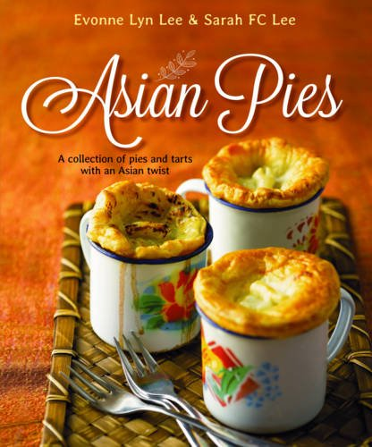 Asian Pies: A Collection of Pies and Tarts with an Asian - Pie Twist