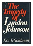 Tragedy of Lyndon Johnson, Eric F. Goldman, 0394449290