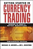 Getting Started in Currency Trading: Winning in Today's Hottest Marketplace