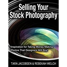 Selling Your Stock Photography: Stock Photography For Fun & Profit… How to turn the photos you love to take into cash in your pocket!