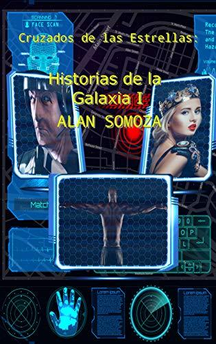Historias de la Galaxia I (Cruzados de las Estrellas) por Alan Somoza