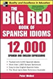 The Big Red Book of Spanish Idioms: 12,000 Spanish and English Expressions: 4,000 Idiomatic Expressions