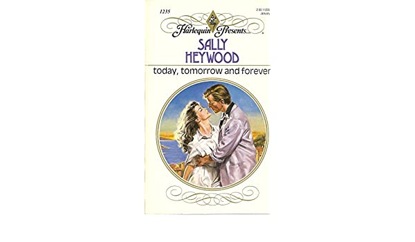 Today Tomorrow And Forever Sally Heywood 9780373112357 Amazon