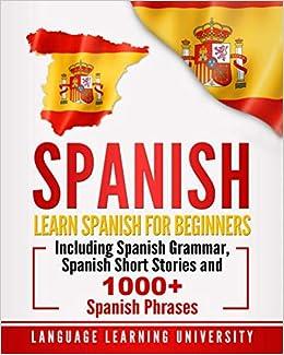 Descargar PDF Spanish: Learn Spanish For Beginners Including Spanish Grammar, Spanish Short Stories And 1000+ Spanish Phrases