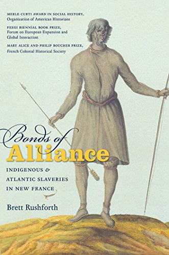 Bonds Of Alliance  Indigenous And Atlantic Slaveries In New France  Published By The Omohundro Institute Of Early American History And Culture And The University Of North Carolina Press
