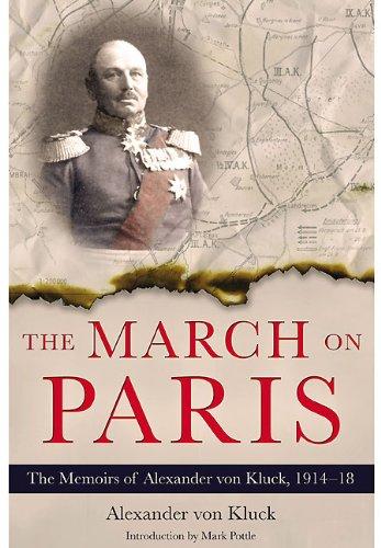 The March on Paris: The Memoirs of Alexander von Kluck, 1914-1918