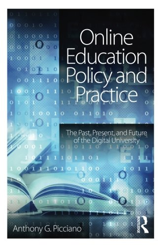 Online Education Policy and Practice: The Past, Present, and Future of the Digital University (Volume 5)