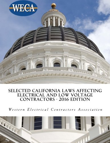 Selected California Laws Affecting Electrical and Low Voltage Contractors - 2016 Edition