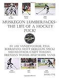 Muskegon Lumberjacks-the Life of a Hockey Puck!, Jay VandeVoorde, 1463417365