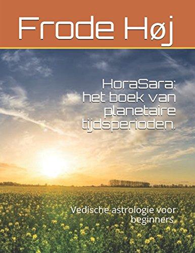 HoraSara: het boek van planetaire tijdsperioden.: Vedische astrologie voor beginners. (Dutch Edition)