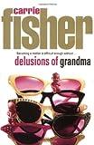 ISBN: 0684858037 - Delusions of Grandma