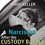 Narcissist: After the Custody Battle: Transcend Mediocrity, Book 182 | Jamie Keller