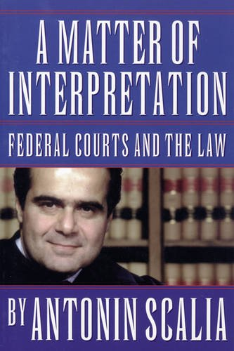 A Matter of Interpretation: Federal Courts and the Law (The University Center for Human Values Series)