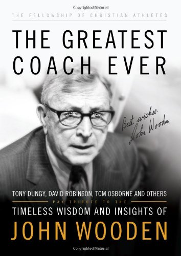 The Greatest Coach Ever: Timeless Wisdom and Insights of John Wooden (The Heart of a Coach Series)