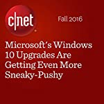 Microsoft's Windows 10 Upgrades Are Getting Even More Sneaky-Pushy | Lance Whitney
