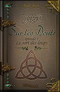 Sur les Dents, ép.1 - Le sort des loups par Aude Réco