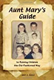 Book cover image for Aunt Mary's Guide to Raising Children the Old-Fashioned Way