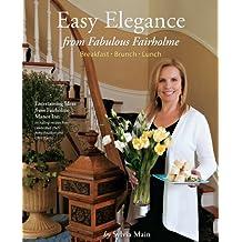 Easy Elegance from Fabulous Fairholme: Breakfast, Brunch, Lunch