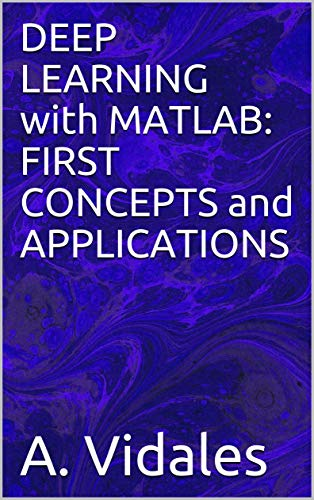Amazon com: DEEP LEARNING with MATLAB: FIRST CONCEPTS and