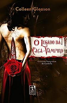 O Legado da Caça-vampiros (Crônicas Vampíricas de Gardella) por [Gleason, Colleen]