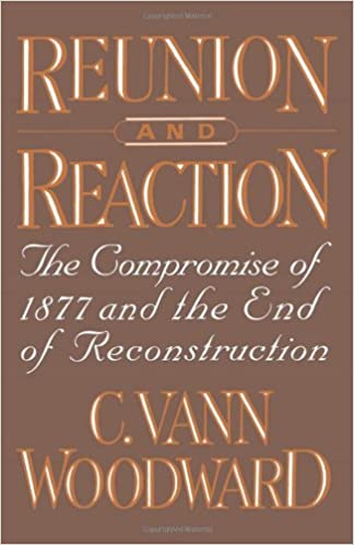 Reunion and Reaction: The Compromise of 1877 and the End of