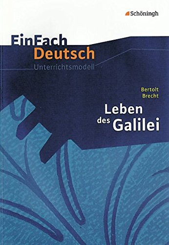 EinFach Deutsch Unterrichtsmodelle: Bertolt Brecht: Leben des Galilei: Gymnasiale Oberstufe