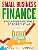 Small Business Finance: From Fundamentals to Forecasting