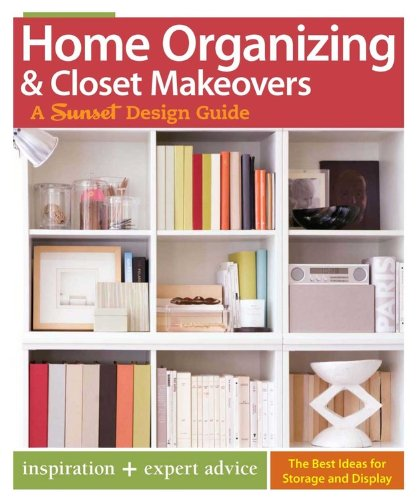 Download Home Organizing & Closet Makeovers: A Sunset Design Guide: Inspiration + Expert Advice (Sunset Design Guides) pdf epub