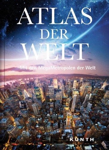 KUNTH Weltatlas, Atlas der Welt, Mit den MegaMetropolen der Welt